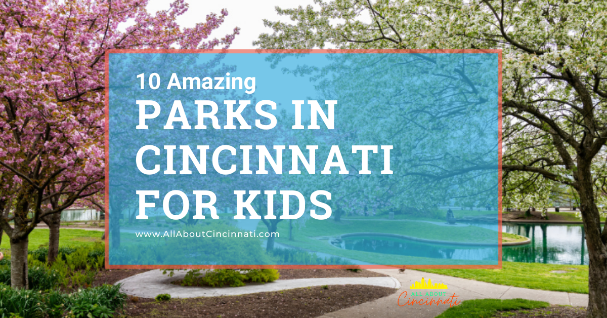 10 Awesome Parks In Cincinnati For Kids – Spring 2021 Edition