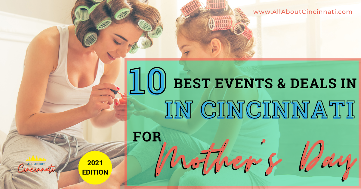 10 mother's day events and deals in cincinnati 2021